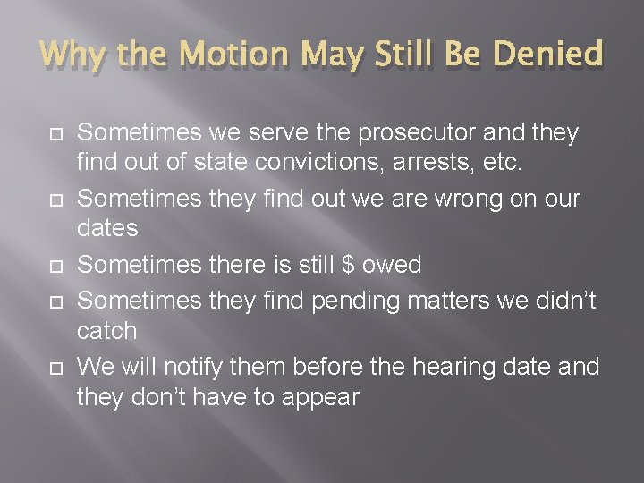 Why the Motion May Still Be Denied Sometimes we serve the prosecutor and they