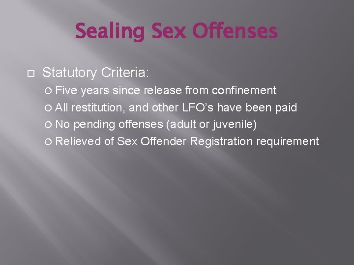 Sealing Sex Offenses Statutory Criteria: Five years since release from confinement All restitution, and