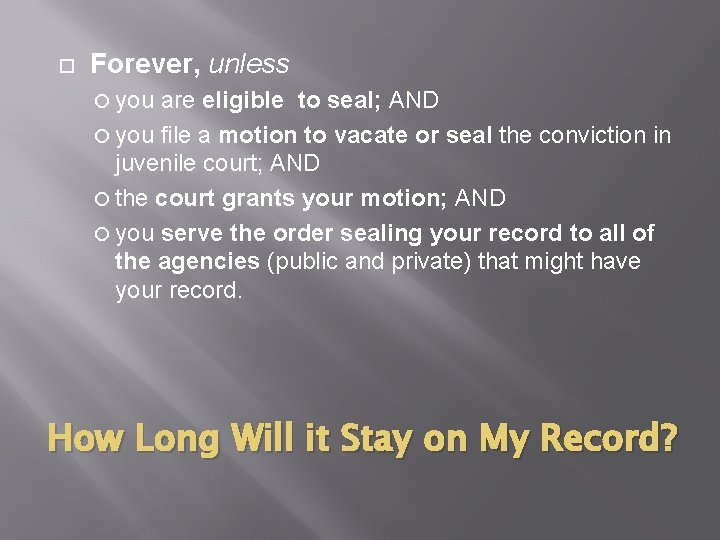 Forever, unless you are eligible to seal; AND you file a motion to