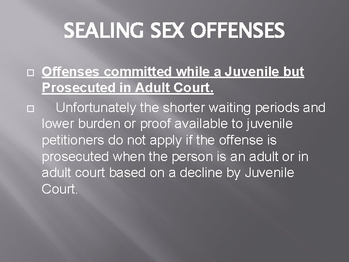 SEALING SEX OFFENSES Offenses committed while a Juvenile but Prosecuted in Adult Court. Unfortunately