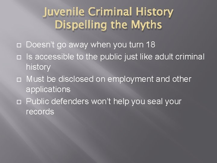 Juvenile Criminal History Dispelling the Myths Doesn't go away when you turn 18 Is