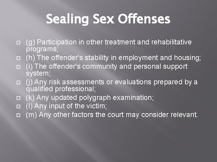 Sealing Sex Offenses (g) Participation in other treatment and rehabilitative programs; (h) The offender's