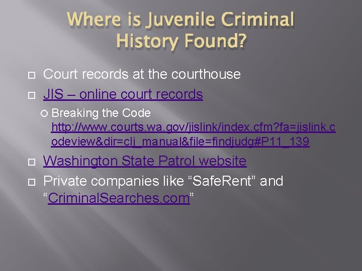 Where is Juvenile Criminal History Found? Court records at the courthouse JIS – online