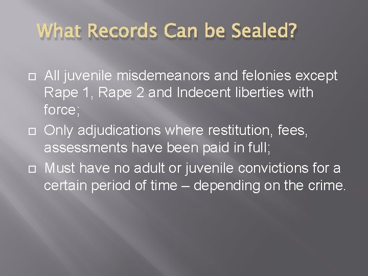 What Records Can be Sealed? All juvenile misdemeanors and felonies except Rape 1, Rape