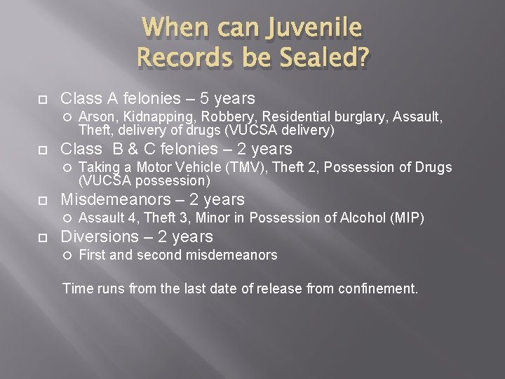 When can Juvenile Records be Sealed? Class A felonies – 5 years Class B