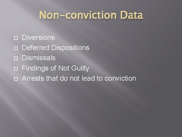 Non-conviction Data Diversions Deferred Dispositions Dismissals Findings of Not Guilty Arrests that do not