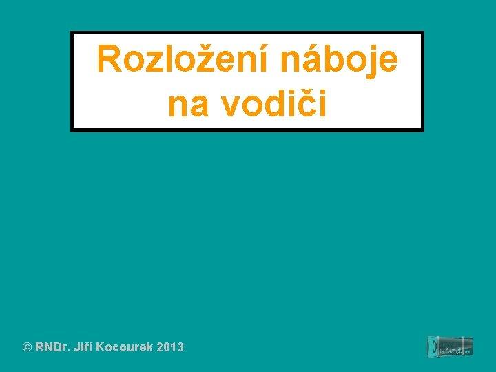 Rozložení náboje na vodiči © RNDr. Jiří Kocourek 2013
