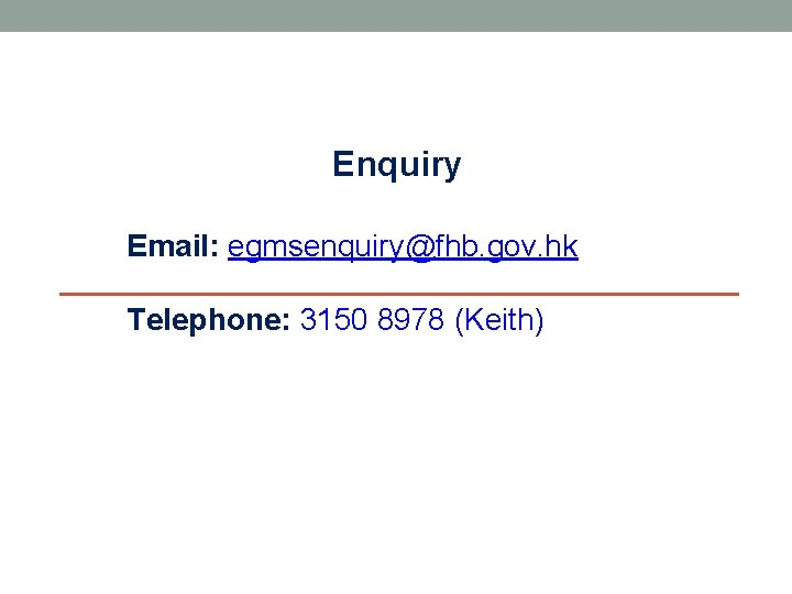 Enquiry Email: egmsenquiry@fhb. gov. hk Telephone: 3150 8978 (Keith)