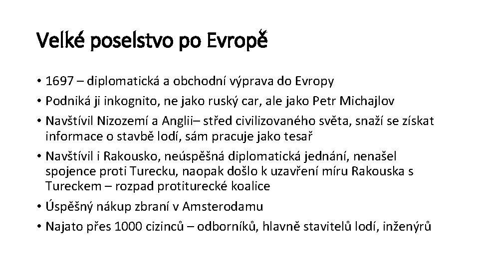 Velké poselstvo po Evropě • 1697 – diplomatická a obchodní výprava do Evropy •