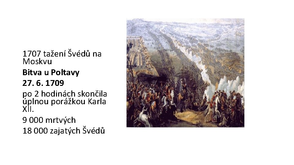1707 tažení Švédů na Moskvu Bitva u Poltavy 27. 6. 1709 po 2 hodinách
