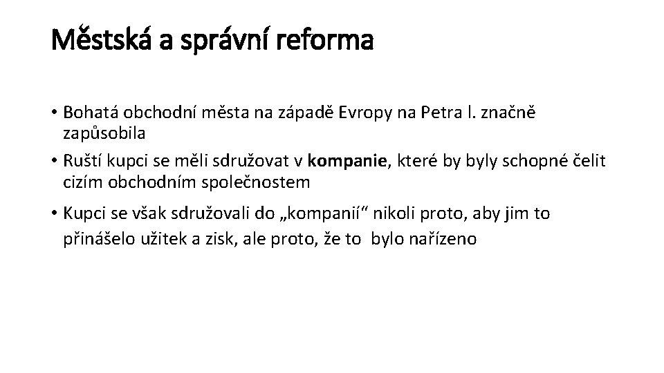 Městská a správní reforma • Bohatá obchodní města na západě Evropy na Petra l.