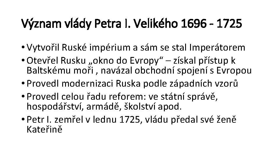 Význam vlády Petra I. Velikého 1696 - 1725 • Vytvořil Ruské impérium a sám