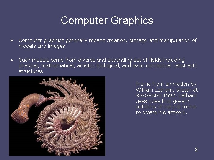 Computer Graphics • Computer graphics generally means creation, storage and manipulation of models and