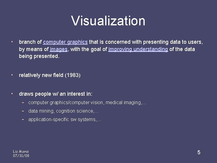 Visualization • branch of computer graphics that is concerned with presenting data to users,