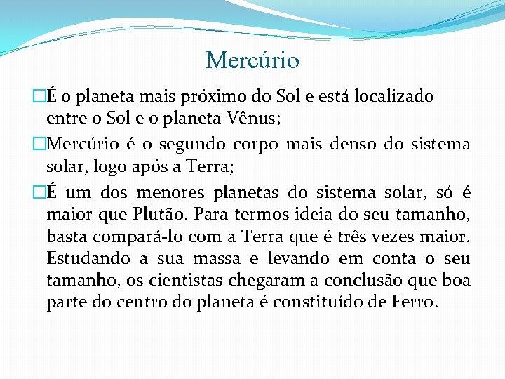 Mercúrio �É o planeta mais próximo do Sol e está localizado entre o Sol