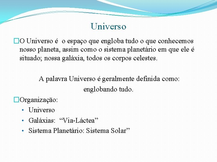 Universo �O Universo é o espaço que engloba tudo o que conhecemos nosso planeta,