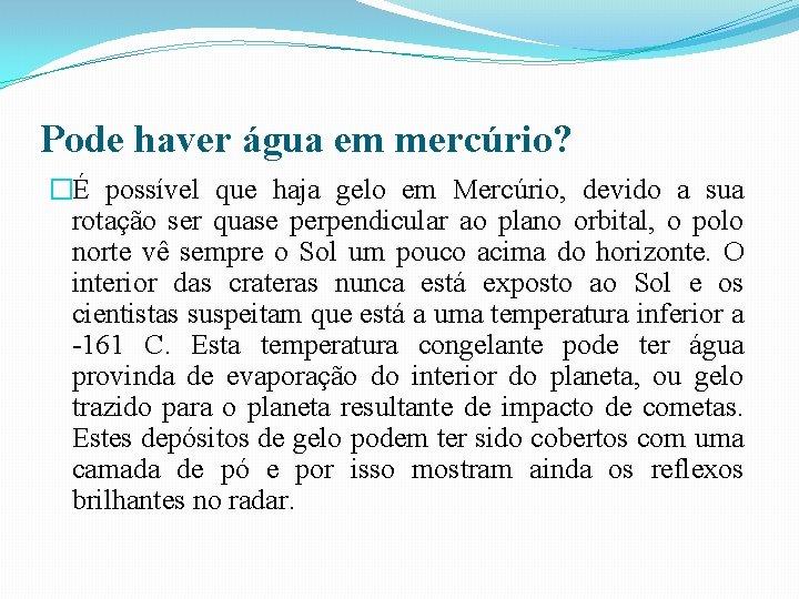 Pode haver água em mercúrio? �É possível que haja gelo em Mercúrio, devido a