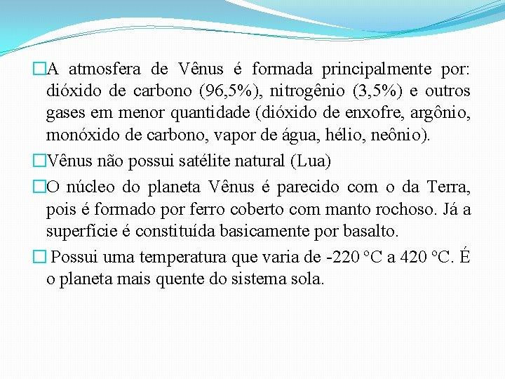 �A atmosfera de Vênus é formada principalmente por: dióxido de carbono (96, 5%), nitrogênio