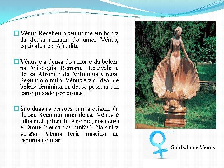 � Vênus Recebeu o seu nome em honra da deusa romana do amor Vénus,
