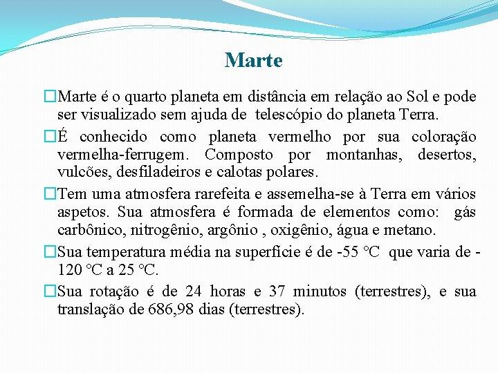 Marte �Marte é o quarto planeta em distância em relação ao Sol e pode
