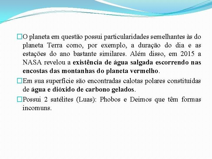 �O planeta em questão possui particularidades semelhantes às do planeta Terra como, por exemplo,