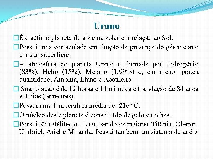 Urano �É o sétimo planeta do sistema solar em relação ao Sol. �Possui uma