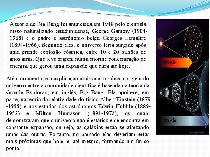 A teoria do Big Bang foi anunciada em 1948 pelo cientista russo naturalizado estadunidense,
