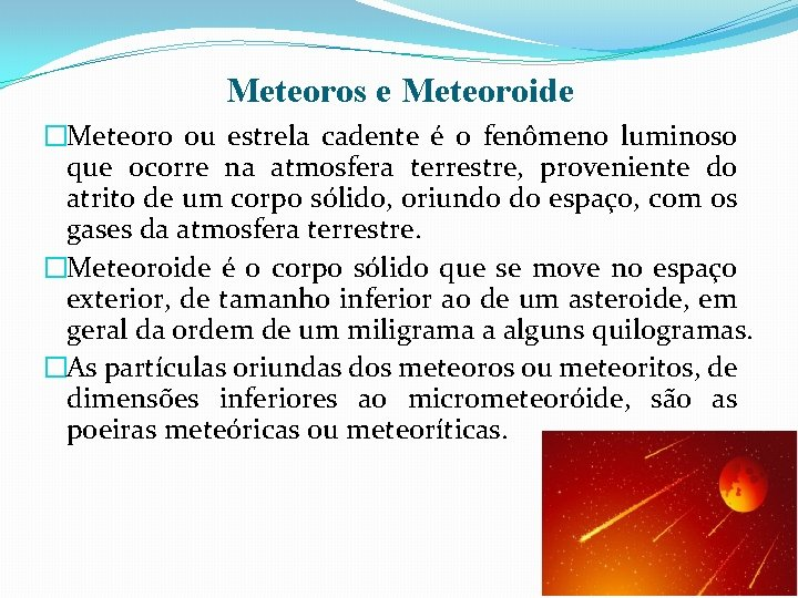 Meteoros e Meteoroide �Meteoro ou estrela cadente é o fenômeno luminoso que ocorre na