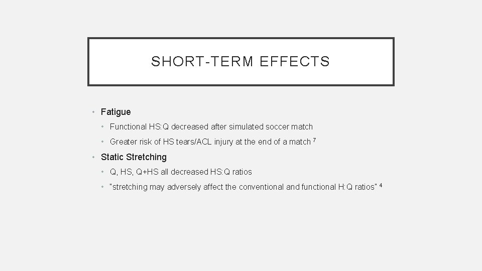 SHORT-TERM EFFECTS • Fatigue • Functional HS: Q decreased after simulated soccer match •
