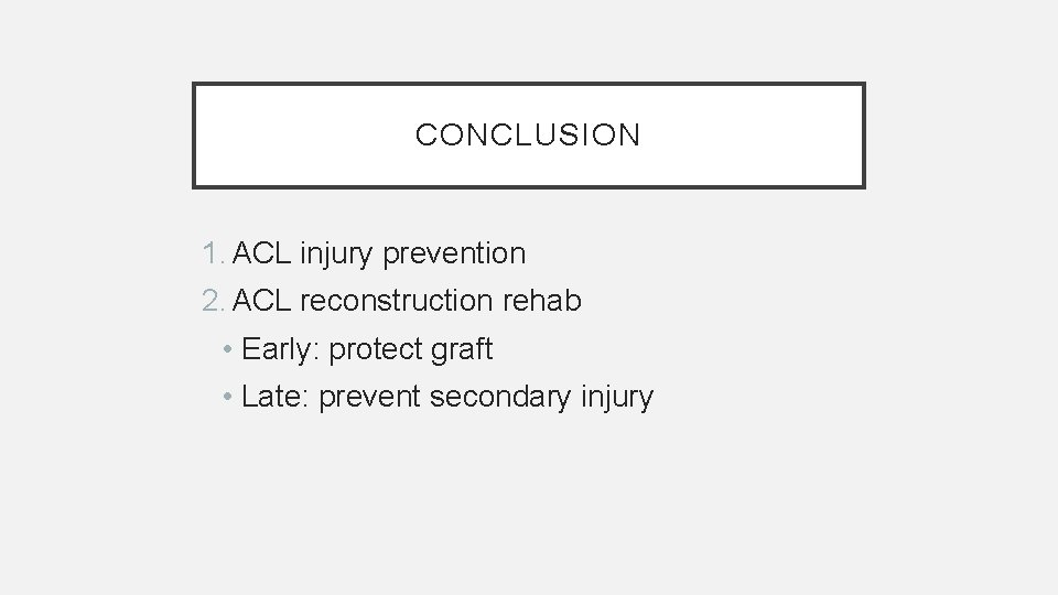 CONCLUSION 1. ACL injury prevention 2. ACL reconstruction rehab • Early: protect graft •