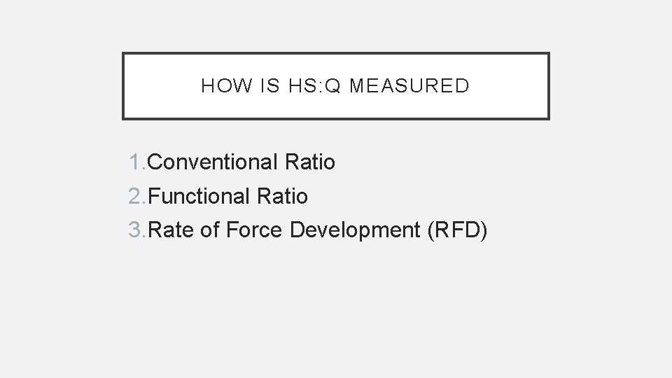 HOW IS HS: Q MEASURED 1. Conventional Ratio 2. Functional Ratio 3. Rate of