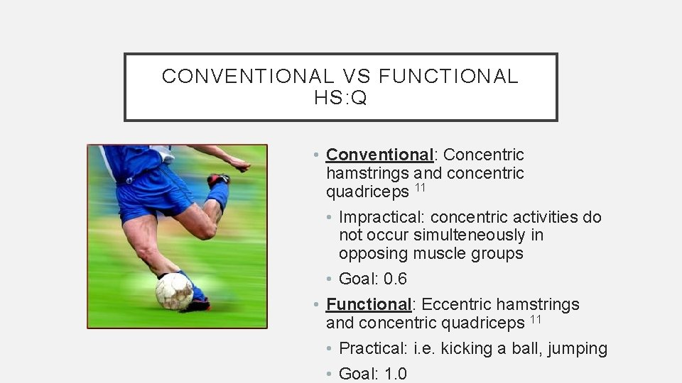 CONVENTIONAL VS FUNCTIONAL HS: Q • Conventional: Concentric hamstrings and concentric quadriceps 11 •