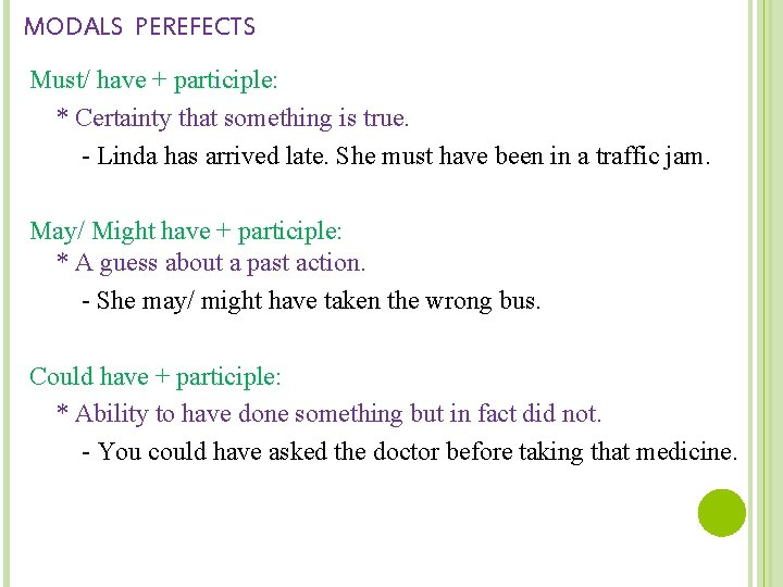 MODALS PEREFECTS Must/ have + participle: * Certainty that something is true. - Linda