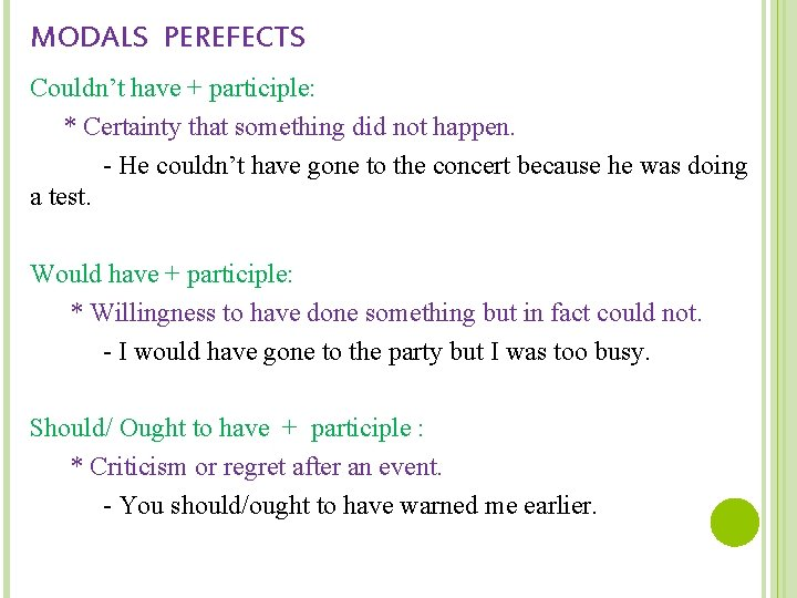 MODALS PEREFECTS Couldn't have + participle: * Certainty that something did not happen. -