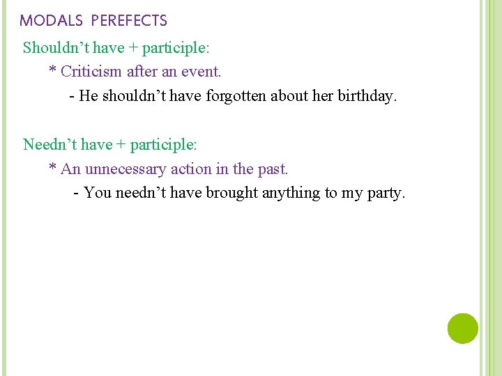 MODALS PEREFECTS Shouldn't have + participle: * Criticism after an event. - He shouldn't