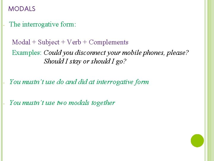 MODALS - The interrogative form: Modal + Subject + Verb + Complements Examples: Could