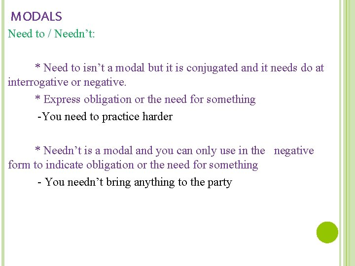 MODALS Need to / Needn't: * Need to isn't a modal but it is