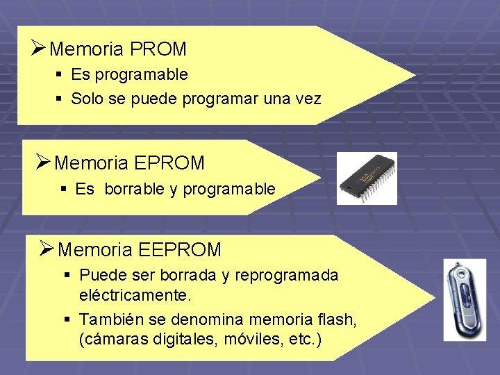 Ø Memoria PROM § Es programable § Solo se puede programar una vez Ø