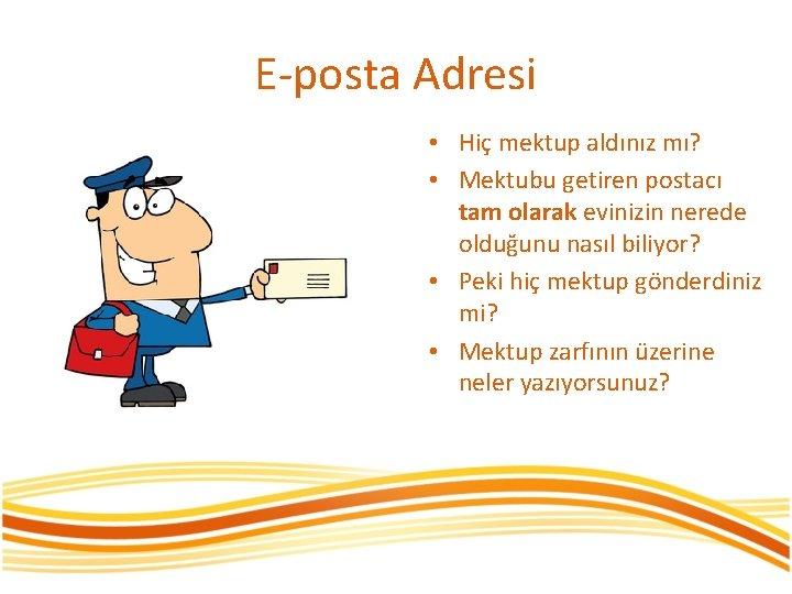 E-posta Adresi • Hiç mektup aldınız mı? • Mektubu getiren postacı tam olarak evinizin