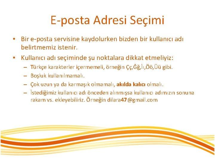 E-posta Adresi Seçimi • Bir e-posta servisine kaydolurken bizden bir kullanıcı adı belirtmemiz istenir.