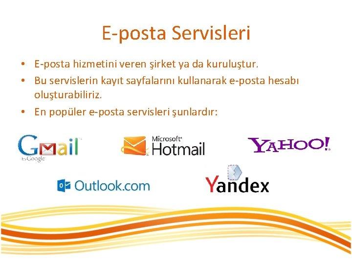 E-posta Servisleri • E-posta hizmetini veren şirket ya da kuruluştur. • Bu servislerin kayıt