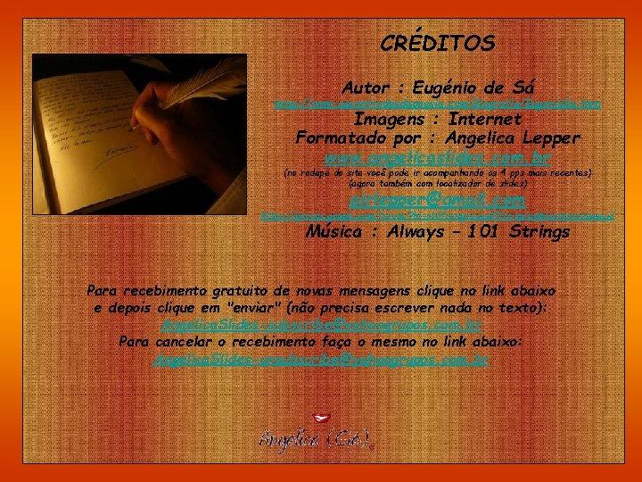 CRÉDITOS Autor : Eugénio de Sá http: //www. osconfradesdapoesia. com/Biografia/Eugenio. Sa. htm Imagens :