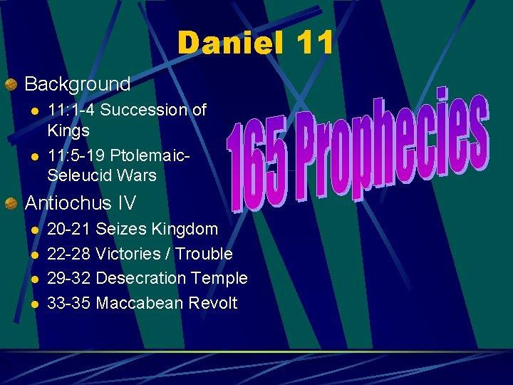 Daniel 11 Background l l 11: 1 -4 Succession of Kings 11: 5 -19