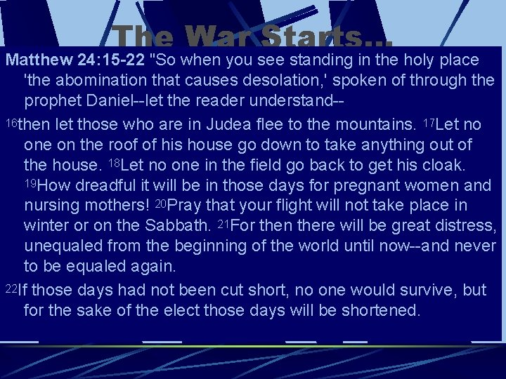 """The War Starts… Matthew 24: 15 -22 """"So when you see standing in the"""