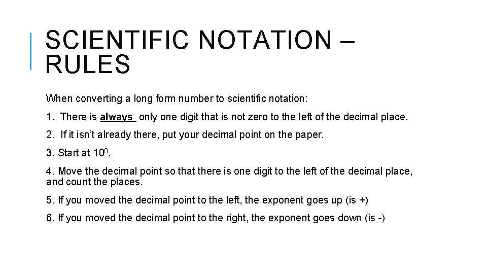 SCIENTIFIC NOTATION – RULES When converting a long form number to scientific notation: 1.