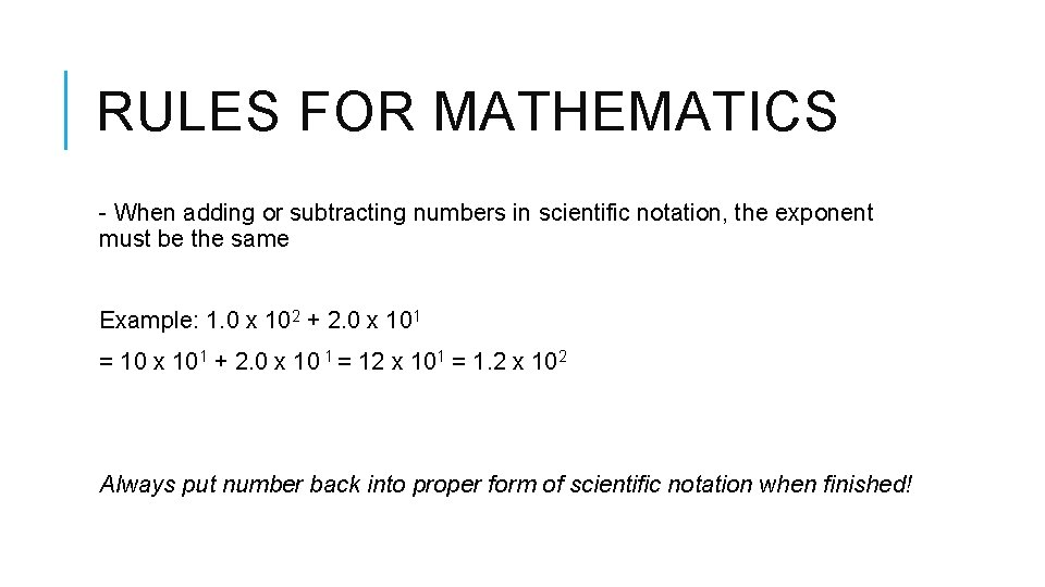 RULES FOR MATHEMATICS - When adding or subtracting numbers in scientific notation, the exponent