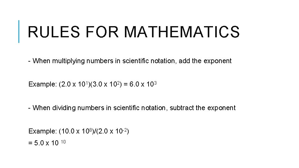 RULES FOR MATHEMATICS - When multiplying numbers in scientific notation, add the exponent Example: