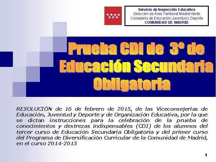 Servicio de de Inspección Servicio Inspección. Educativa Dirección de Área Territorial Madrid-Norte Consejería Educación