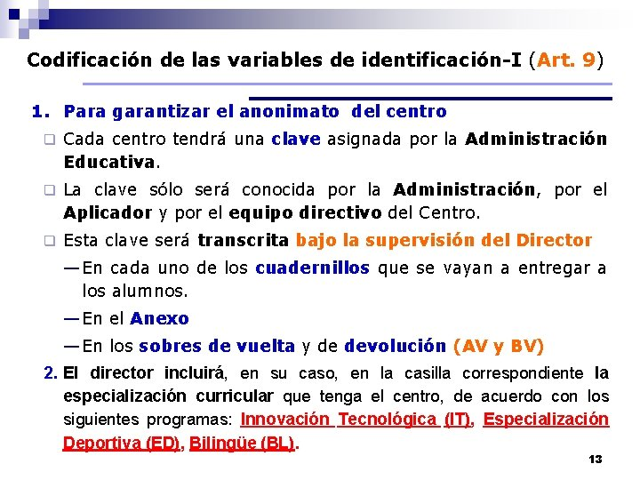 Codificación de las variables de identificación-I (Art. 9) 1. Para garantizar el anonimato del