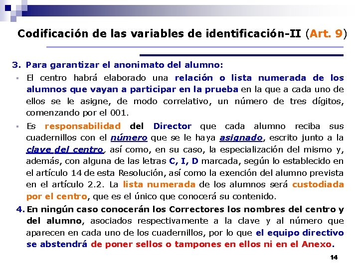 Codificación de las variables de identificación-II (Art. 9) 3. Para garantizar el anonimato del